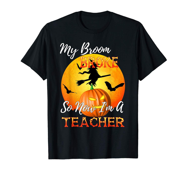 My Broom Broke So Now I Am A Tea Halloween T Shirt