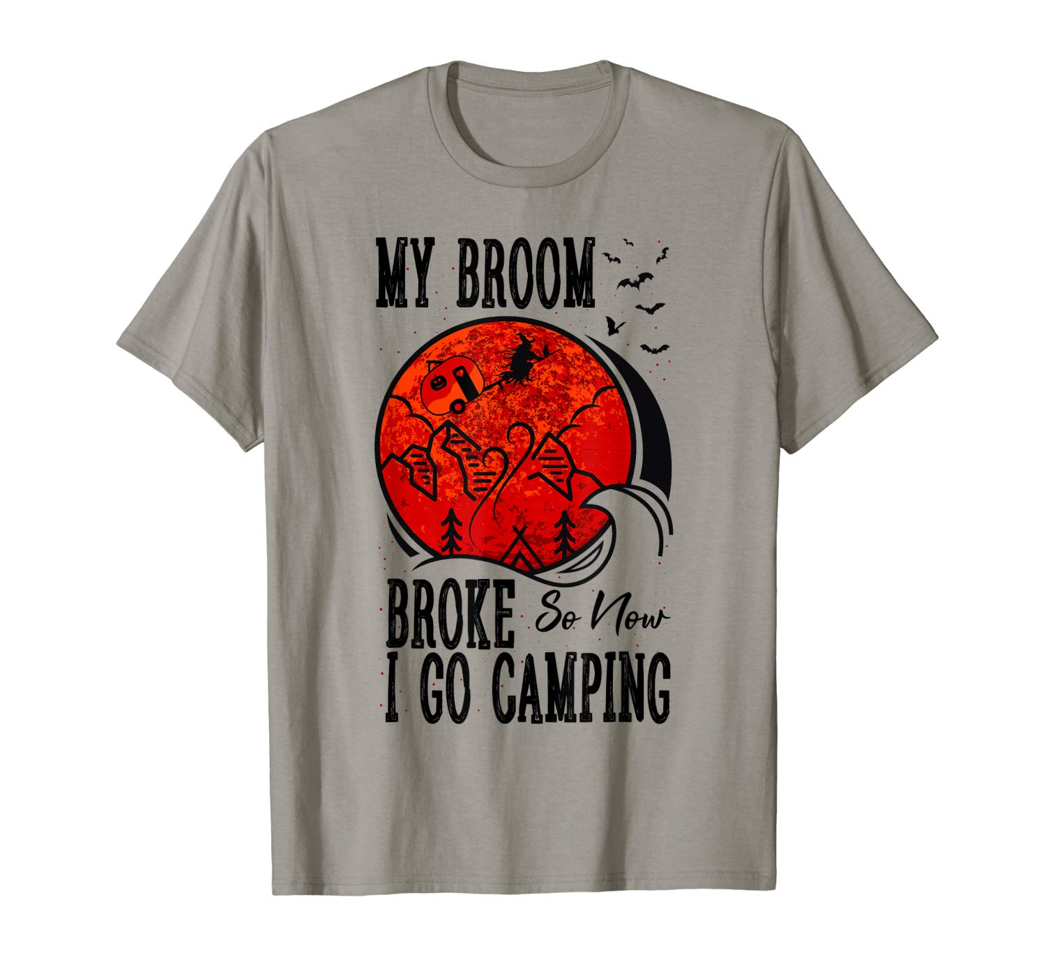 My Broom Broke So Now I Go Camping Lover Funny Camp T Shirt
