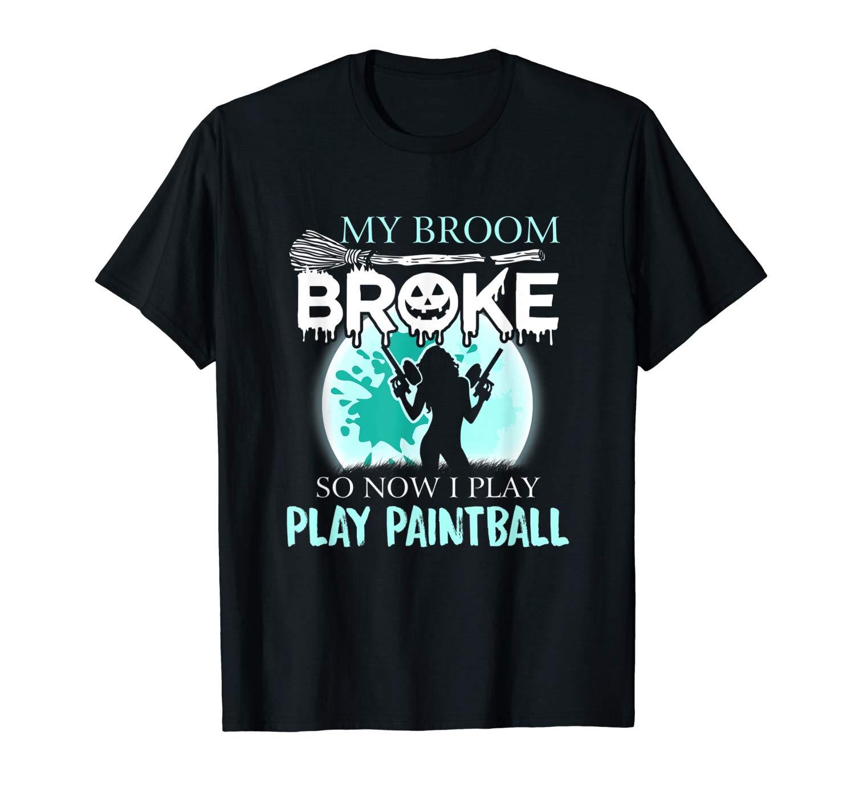 My Broom Broke So Now I Go Play Paintball Halloween T Shirt