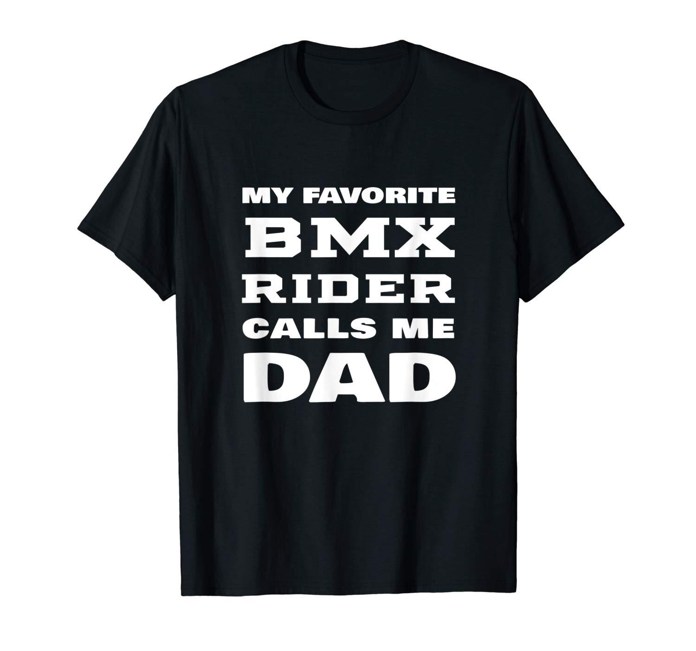 My Favorite Bmx Rider Calls Me Dad Proud Bike Rider Papa T Shirt