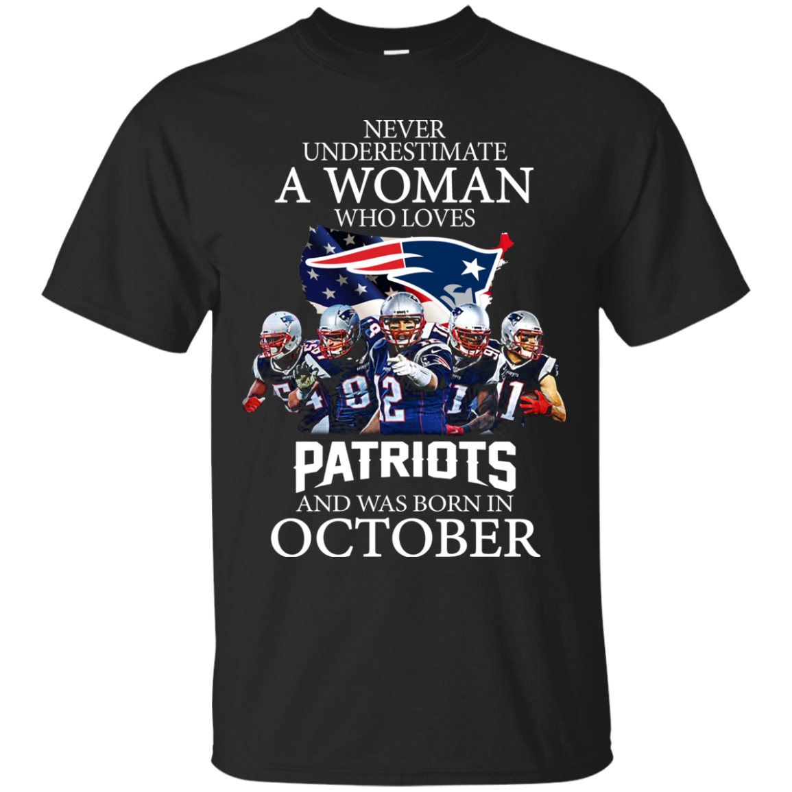 Never Underestimate A Woman Who Loves Patriots And Was Born In October T Shirt