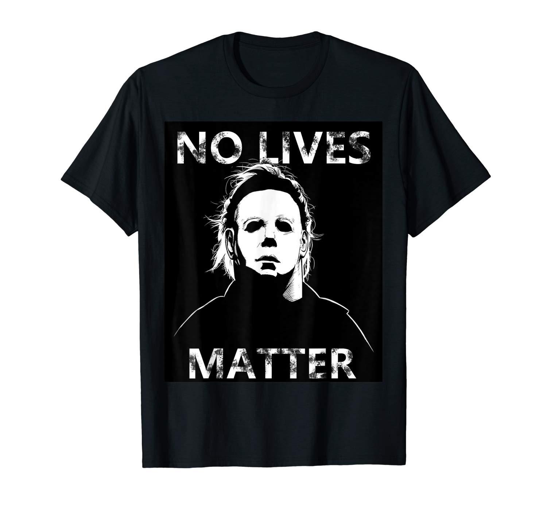 No Lives Matter Michael Myers Funny Halloween Horror T Shirt T Shirt