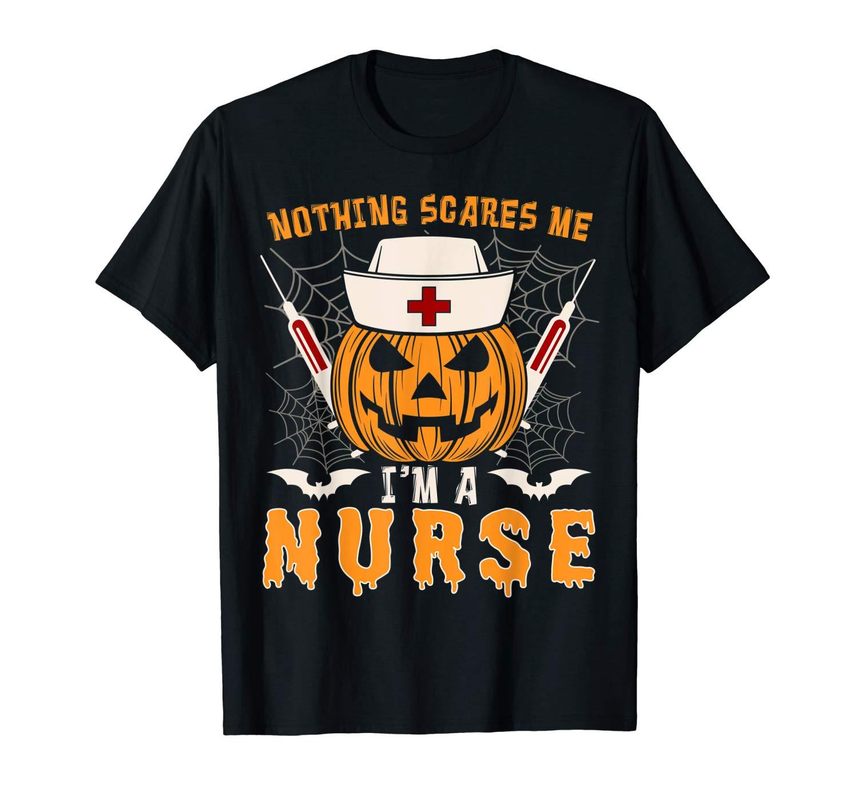 Nothing Scares Me I M A Nurse Halloween T Shirt