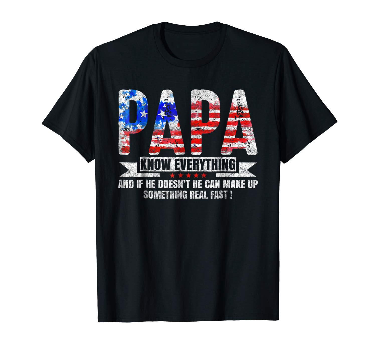 Papa Know Everything And If He Doesn T He Can Make Up Tshirt
