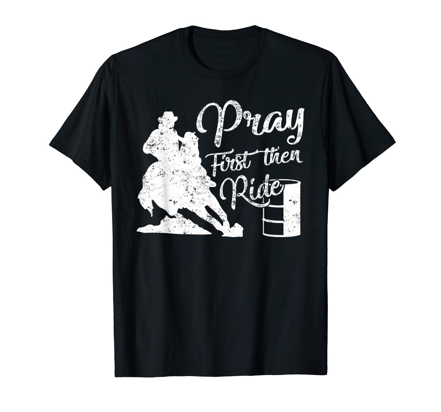 Pray First Then Ride Barrel Racing Horse Ride Rodeo Tshirt