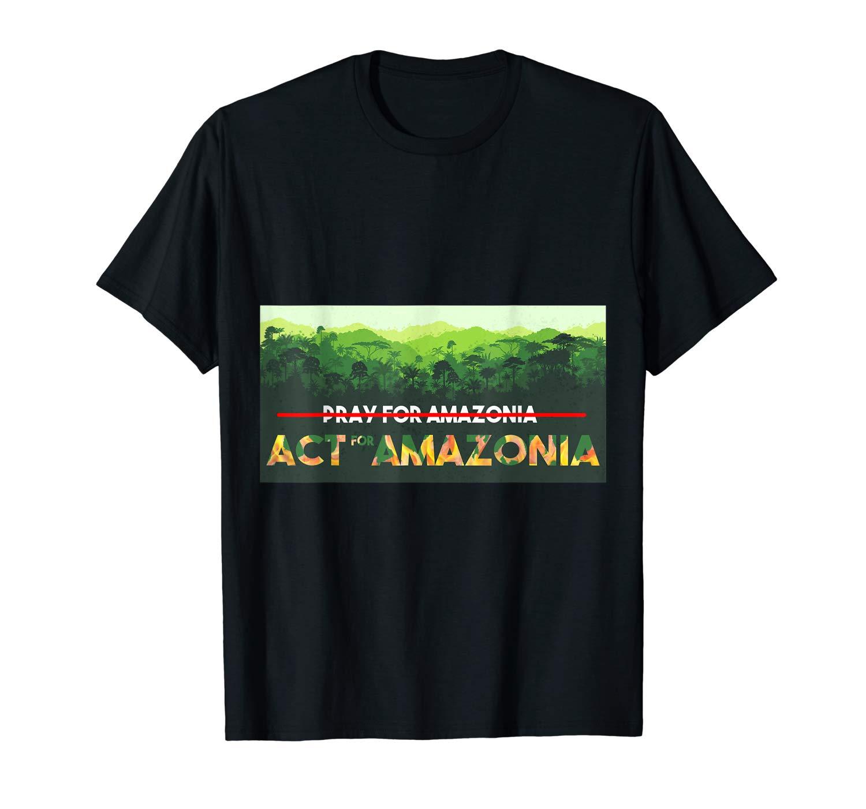 Pray For Amazon Act For Amazon T Shirt