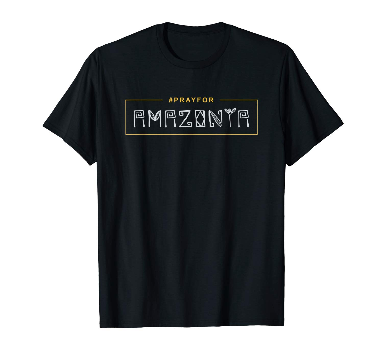 Pray For Amazonia Shirt A Pray For The Amazon T Shirt