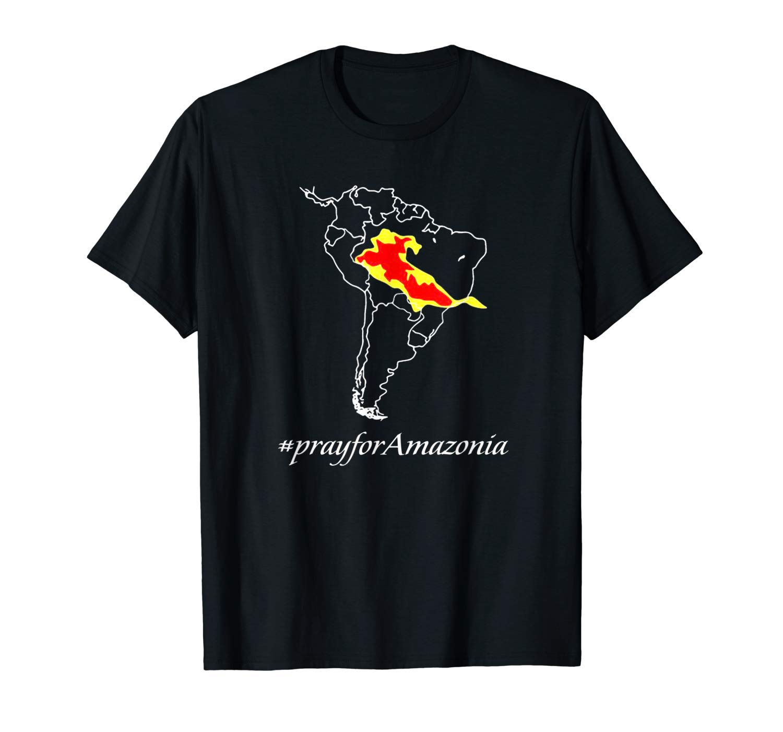 Pray For Amazonia Shirt Amazon Danger Map Shirt