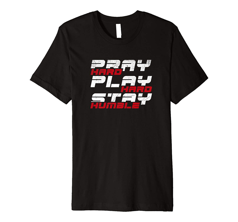Pray Hard Play Hard Stay Humble T Shirt
