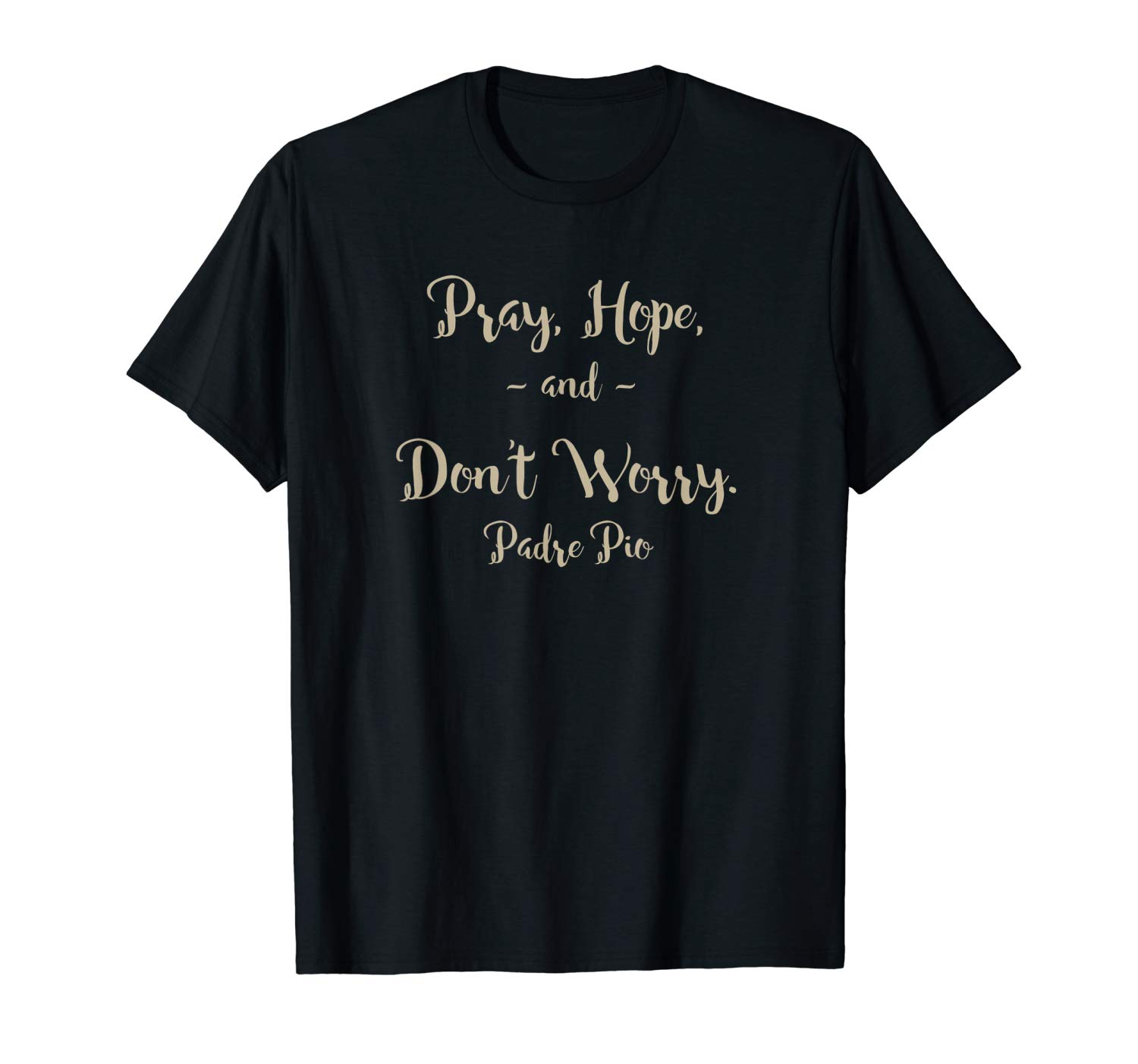 Pray Hope And Don T Worry St Padre Pio T Shirt