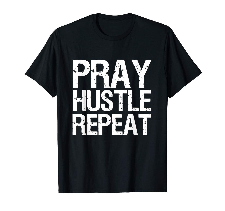 Pray Hustle Repeat Shirt Funny Hustler Gym Tee