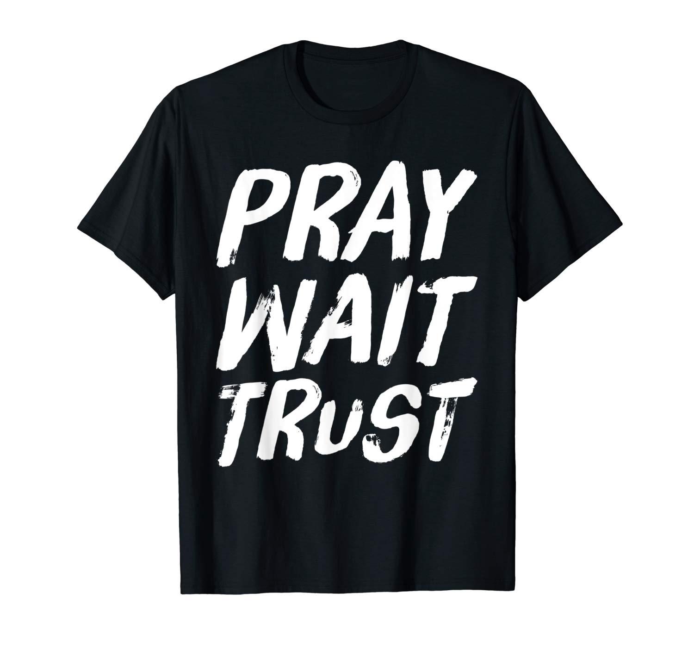 Pray Wait Trust Matthew 21 22 Christian Faith Bible T Shirt