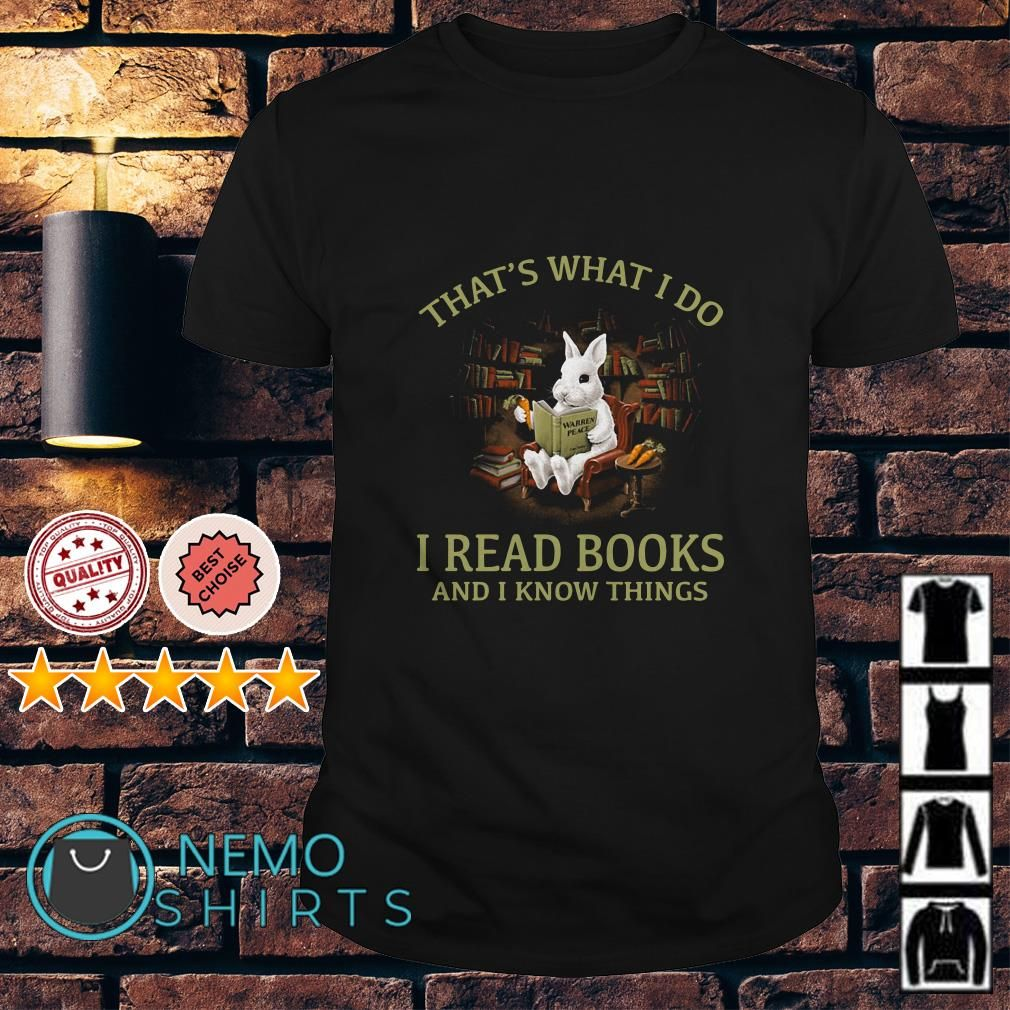 Rabbit That S What I Do I Read Books And I Know Things Shirts