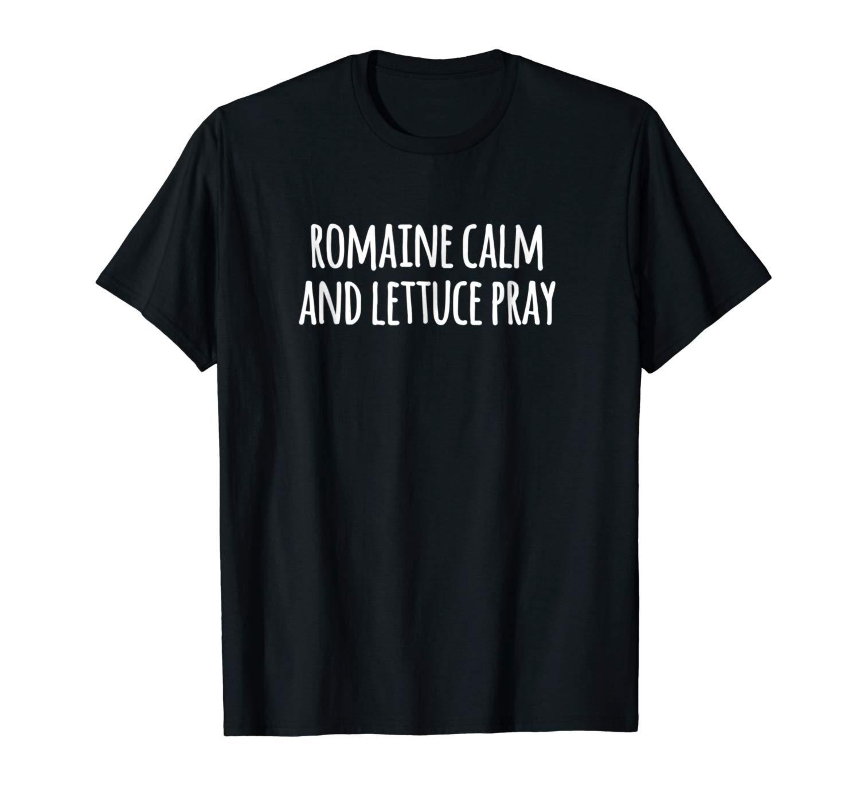 Romaine Calm And Pray Funny Vegan Pun T Shirt