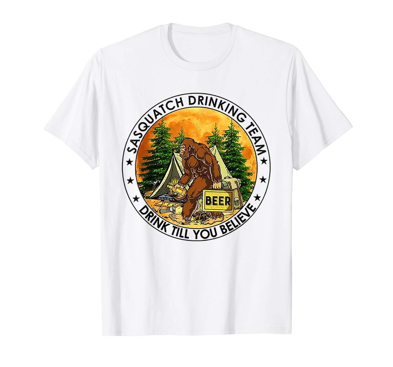 Sasquatch Drinking Team Drink Till You Believe Shirts