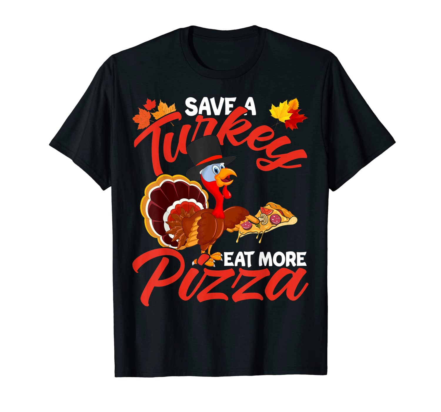 Save A Turkey Eat More Pizza Turkey Funny Thanksgiving Gifts Shirts