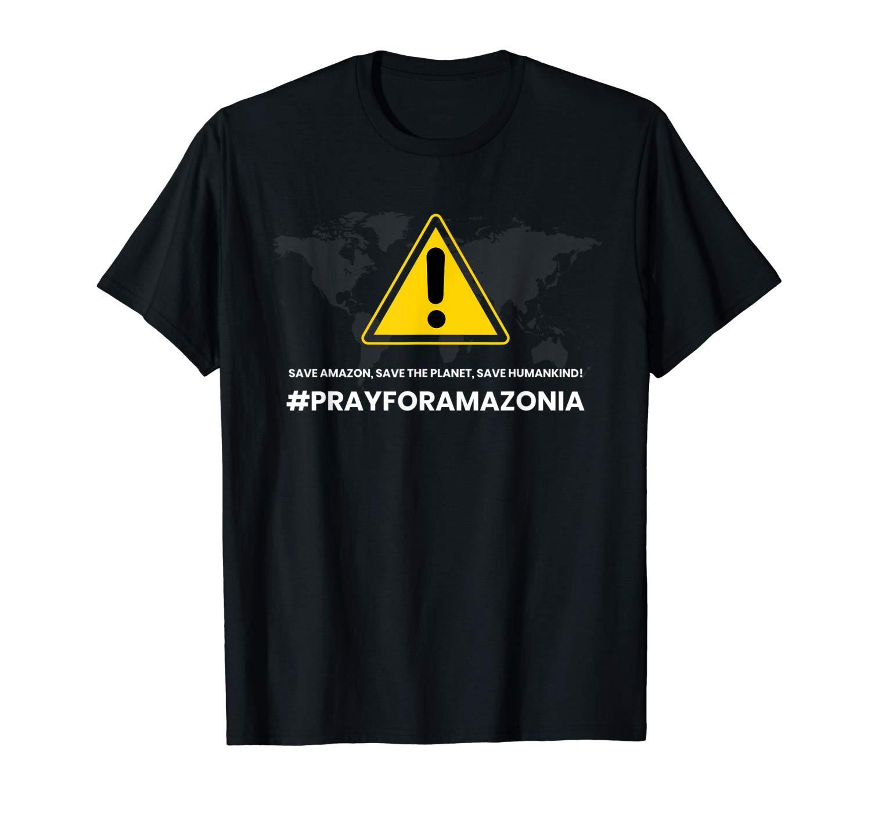 Save Amazon The Planet Humankind Prayforamazonia T Shirt