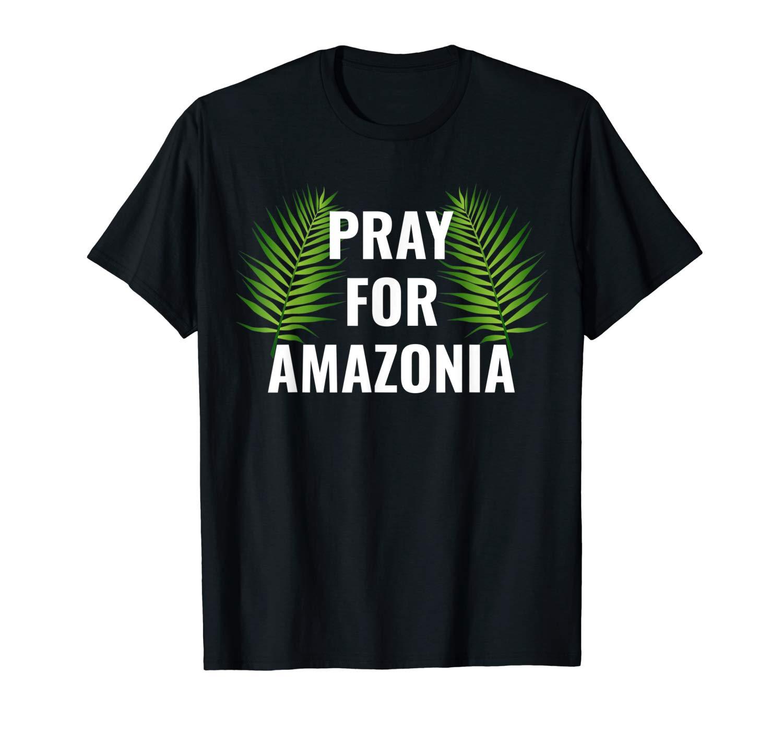 Save The Amazon Pray For Amazonia T Shirt