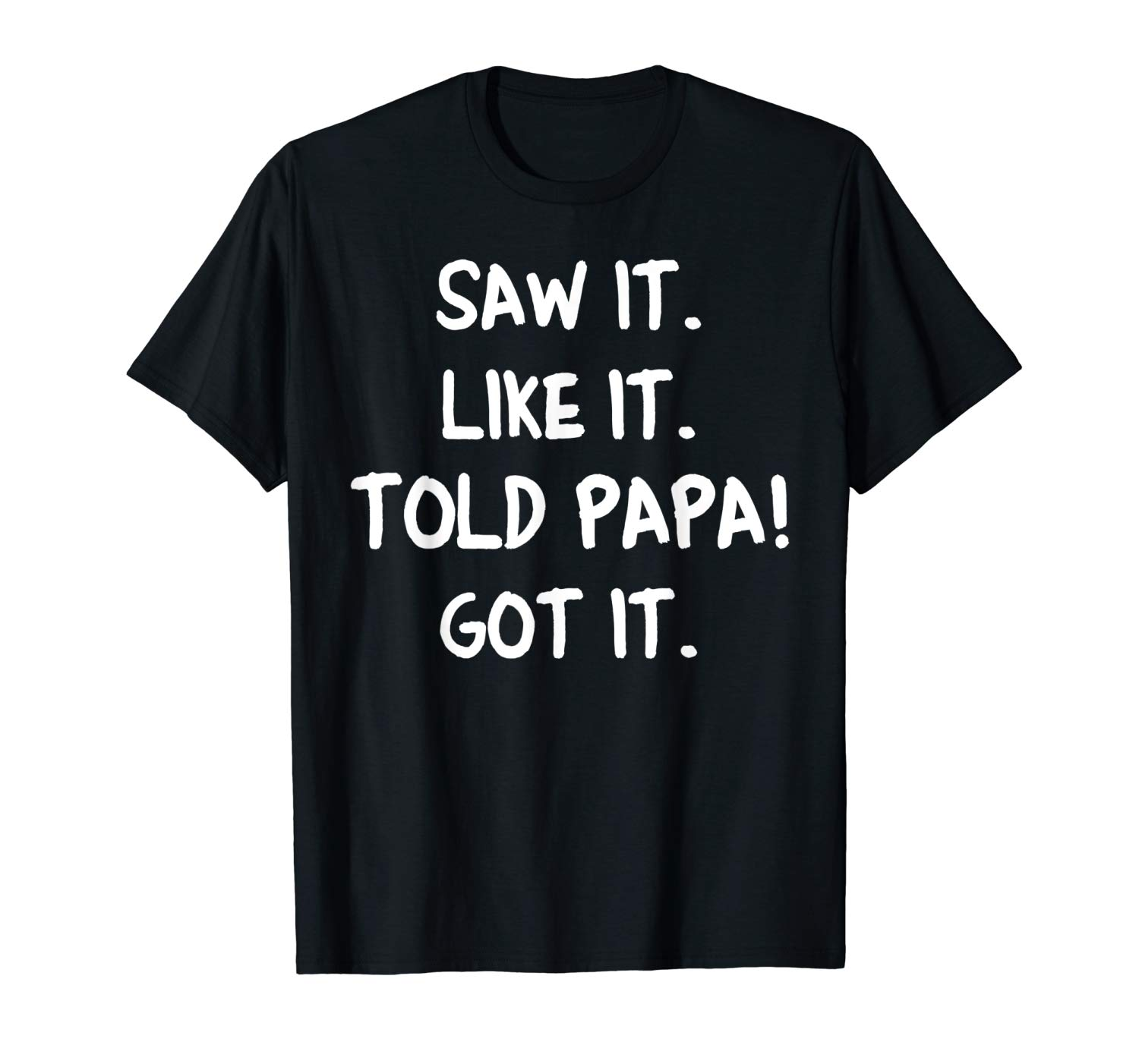 Saw It Liked It Told Papa Got It Funny Dad Father Gift T Shirt