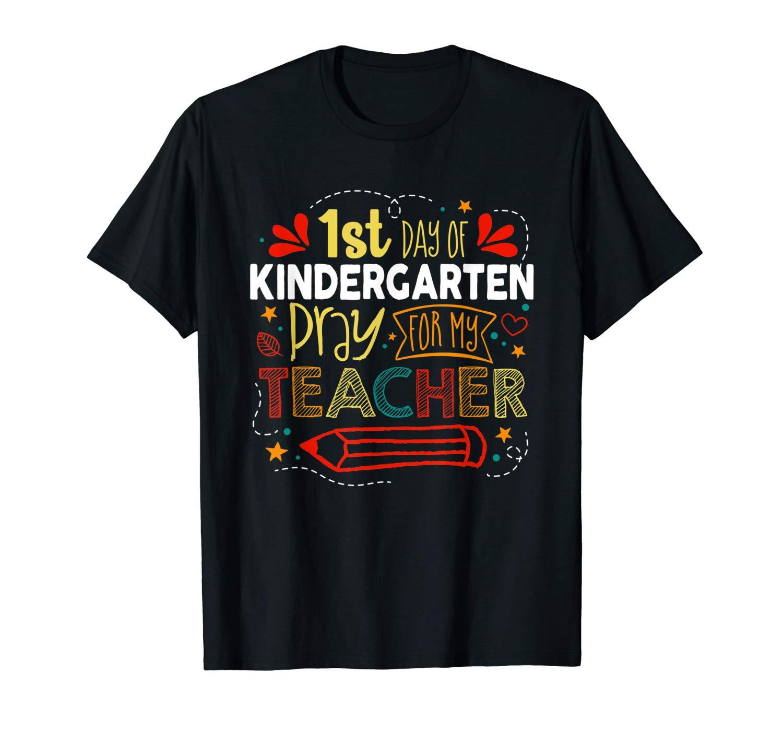 School Shirt First Day Of Kindergarten Pray For My Tea T Shirt