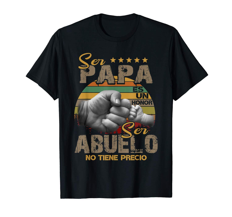 Ser Papa Es Un Honor Ser Abuelo No Tiene Precio Tshirt