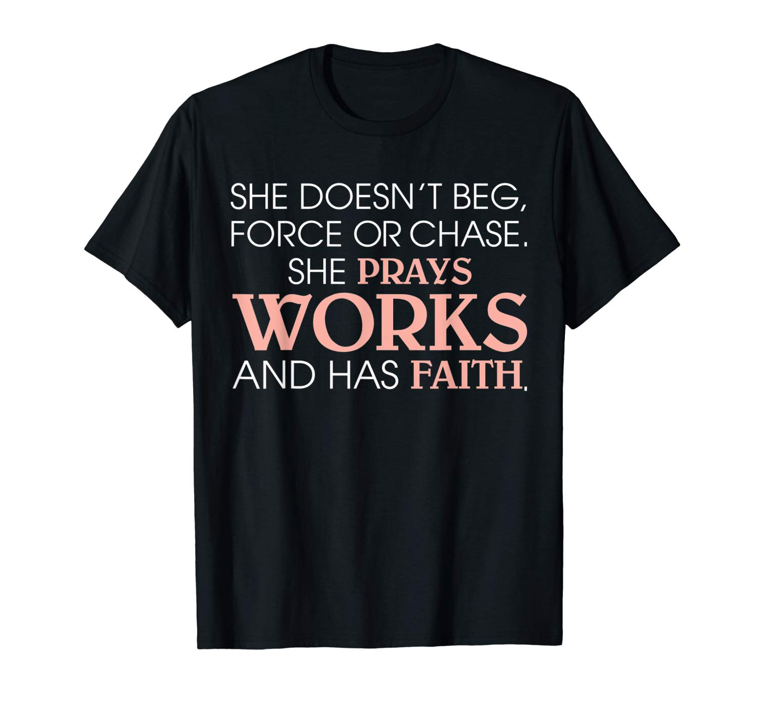 She Doesn T Beg Force Or Chase She Prays Works T Shirt