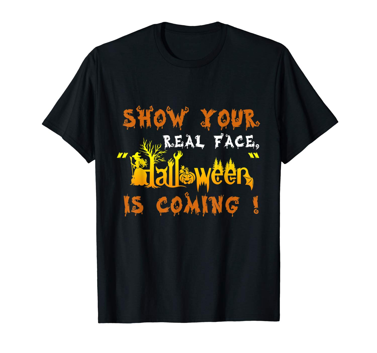 Show Your Real Face Halloween Is Coming Funny Halloween Gift T Shirt