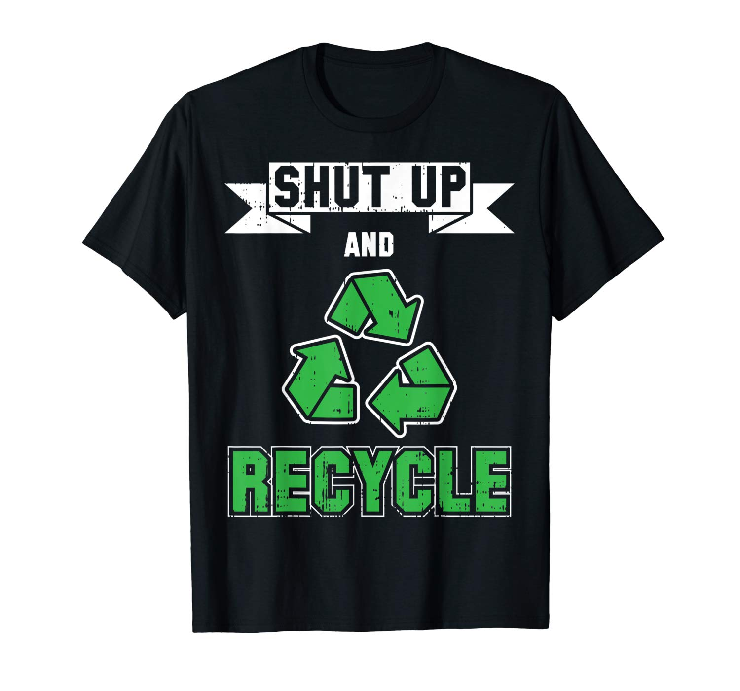 Shut Up And Recycle Funny Earth Day Quotes Environt Gift T Shirt