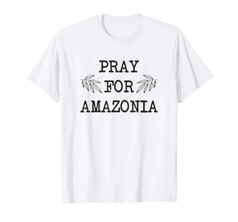 Stop Warming Pray For Amazonia T Shirt