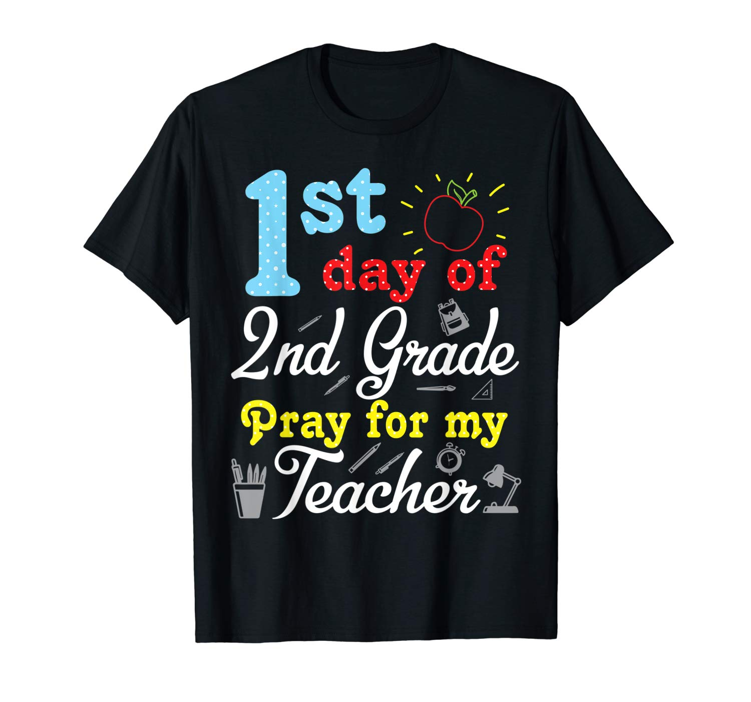 Student 1st Day Of 2nd Grade Pray For My Tea Happy Shirt