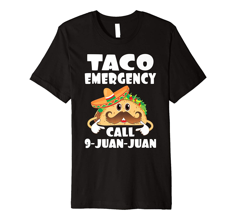 Taco Emergency T Shirt Call 9 Juan Juan Funny Cinco De Mayo Premium T Shirt