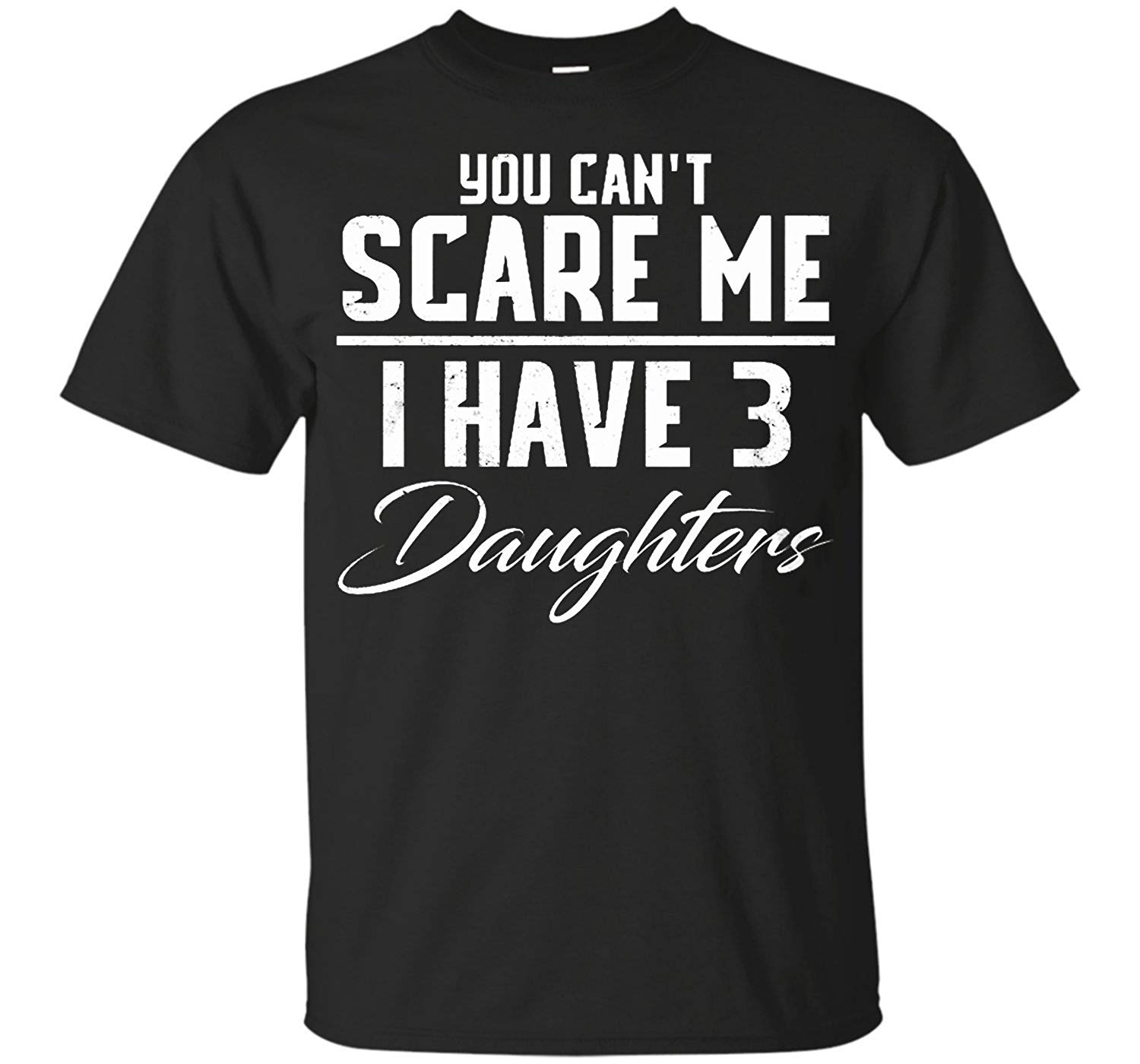Teeexpo You Cant Scare Me I Have 3 Daughters T Shirt
