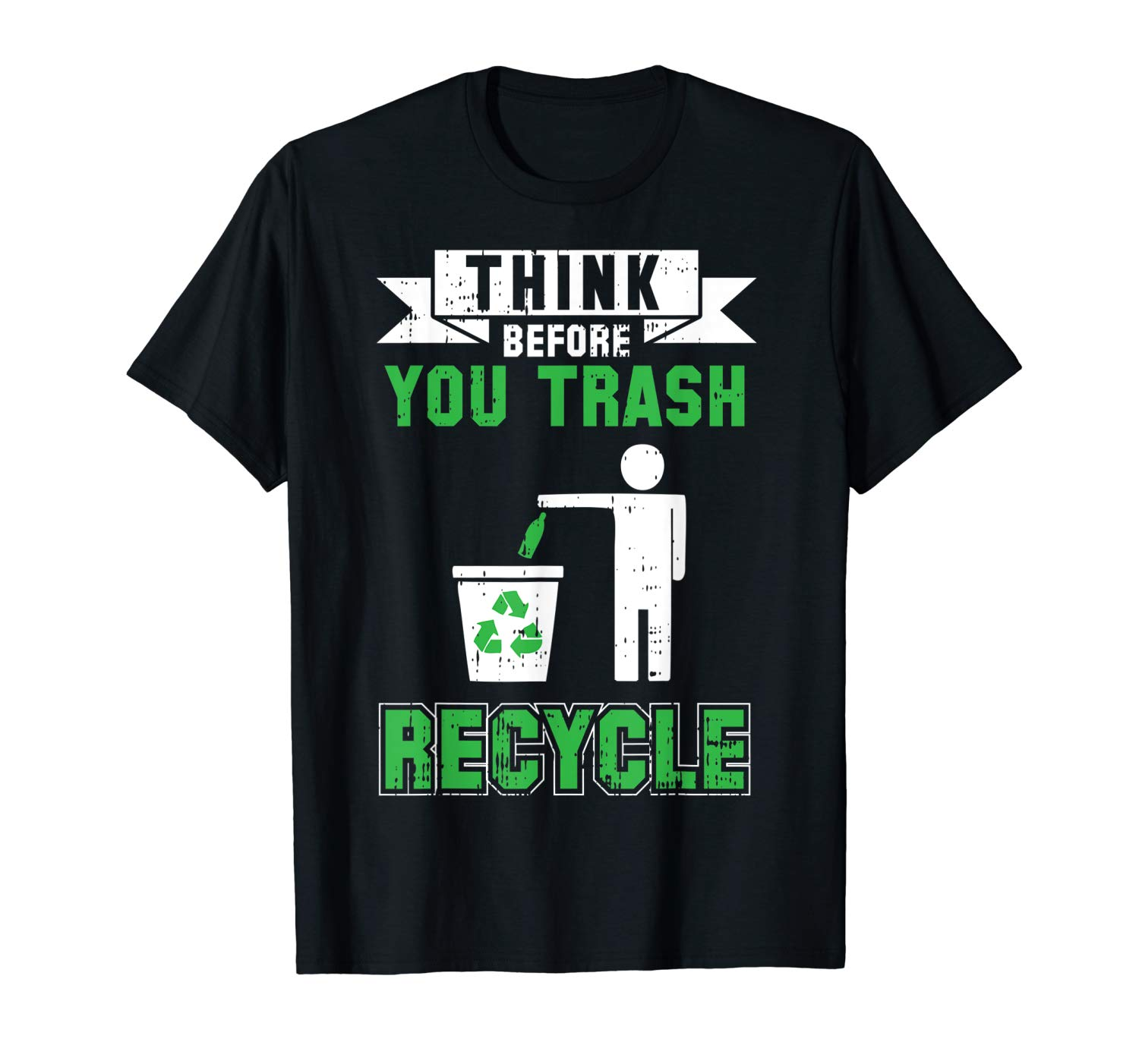Think Before You Trash Recycle Cool Earth Day Quotes Gift T Shirt