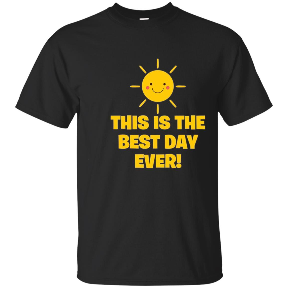 This Is The Best Day Ever Sunshine Optimistic T Shirt