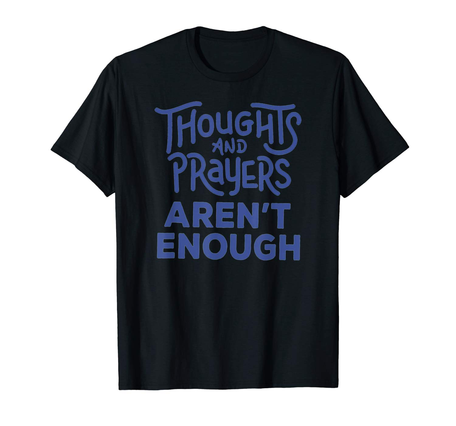 Thoughts And Prayers Are Not Enough T Shirt