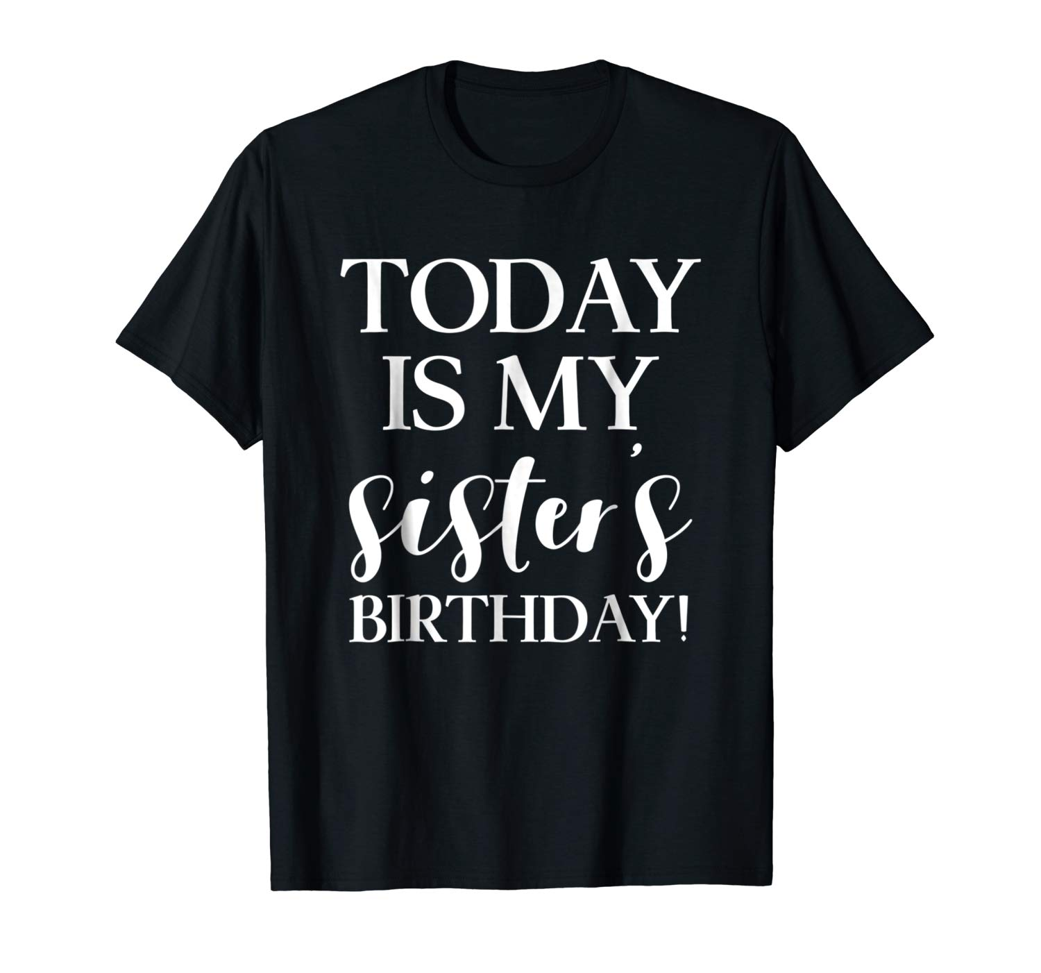 Today Is My Sister S Birthday Party T Shirt For Siblings