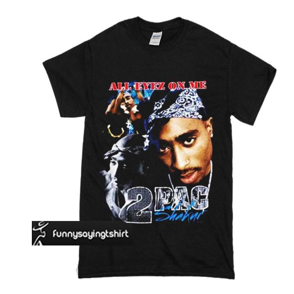 Tupac Shakur All Eyez On Me Shirts