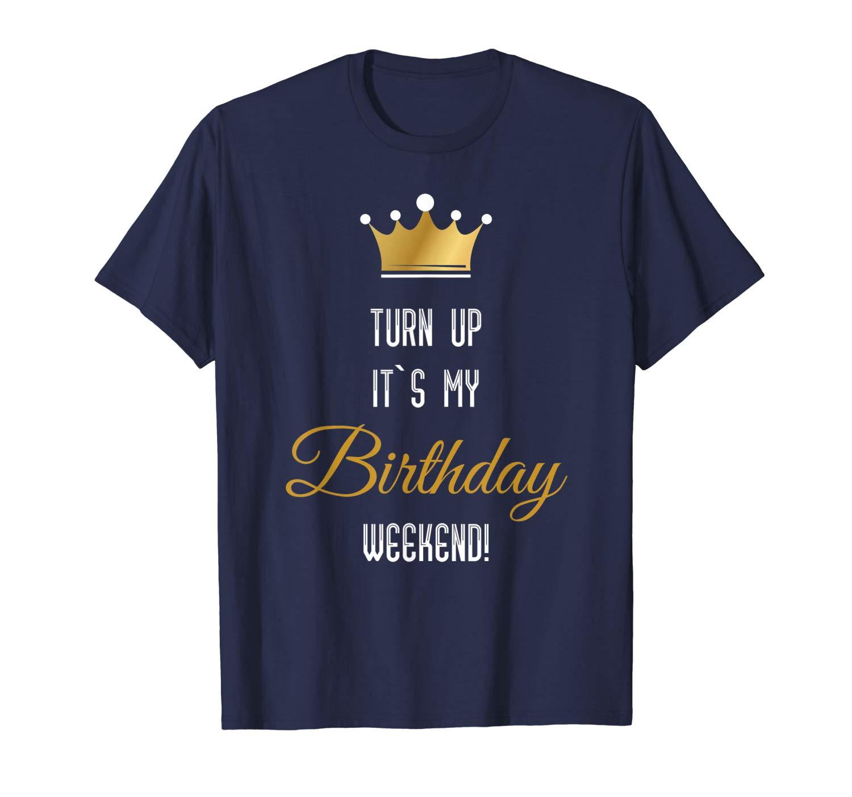Turn Up Its My Birthday Weekend T Shirt