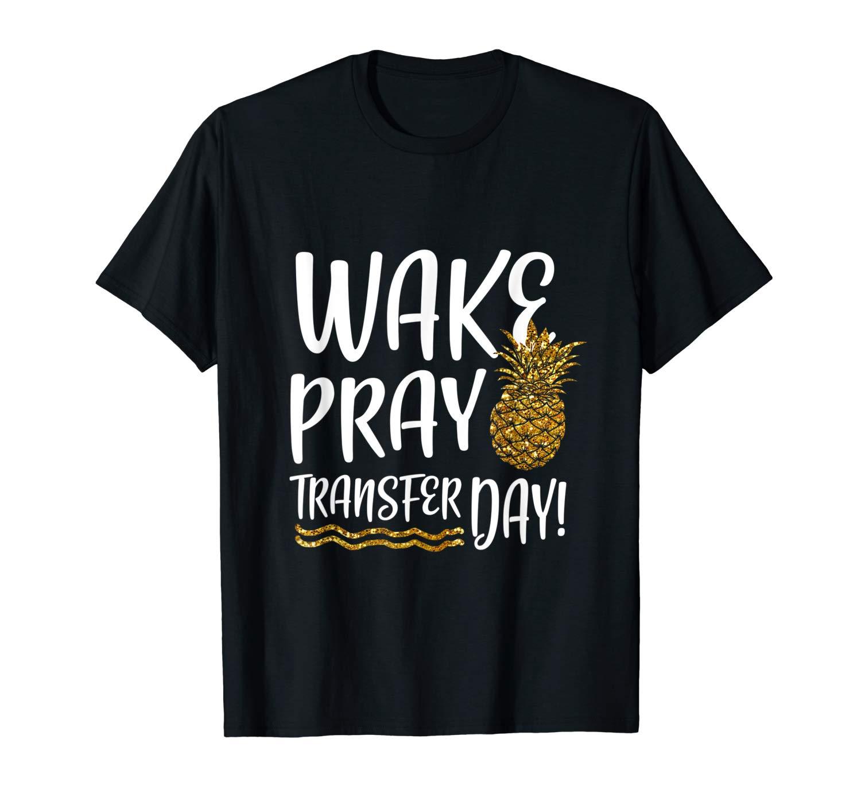 Wake Pray Transfer Day Ivf Shirt Infertility Awareness