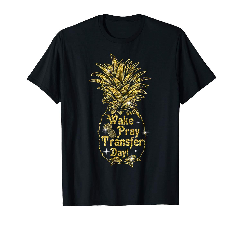 Wake Pray Transfer Day Pineapple T Shirt Infertility