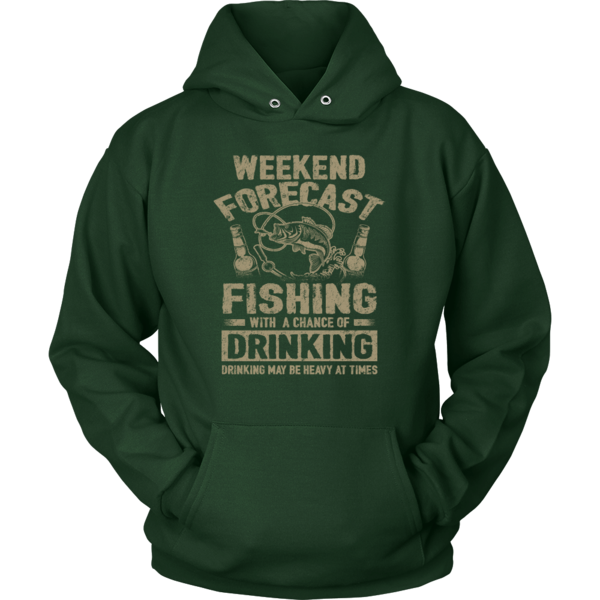 Weekend Forecast Fishing With A Chance Of Drinking Shirts And Hoodies