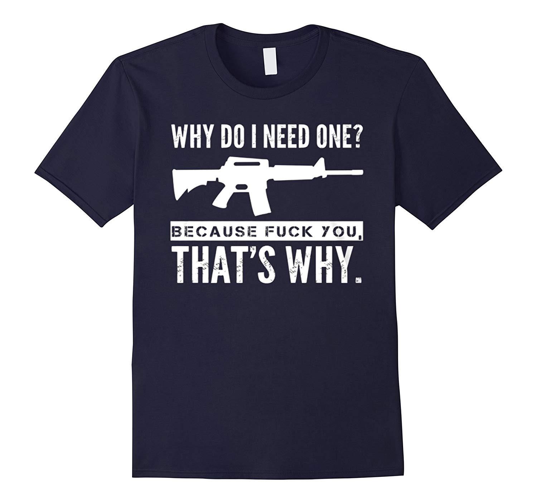 Why Do I Need One Ar 15 T Shirt