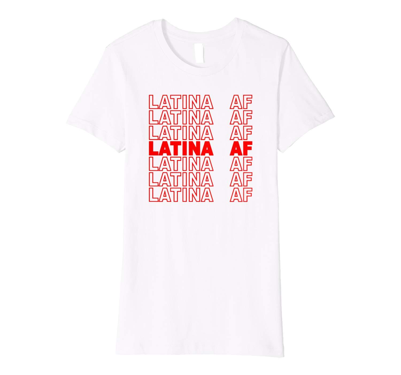 Latina Af Shirt Latin Pride Gift For Latinas Girls Premium T Shirt