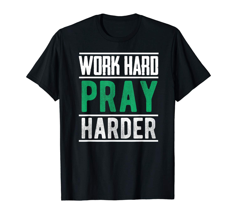 Work Hard Pray Harder Christian Inspiration Tshirt