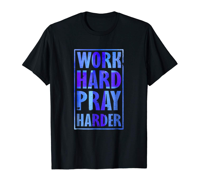 Work Hard Pray Harder Shirt God Love Tee Praying Christian