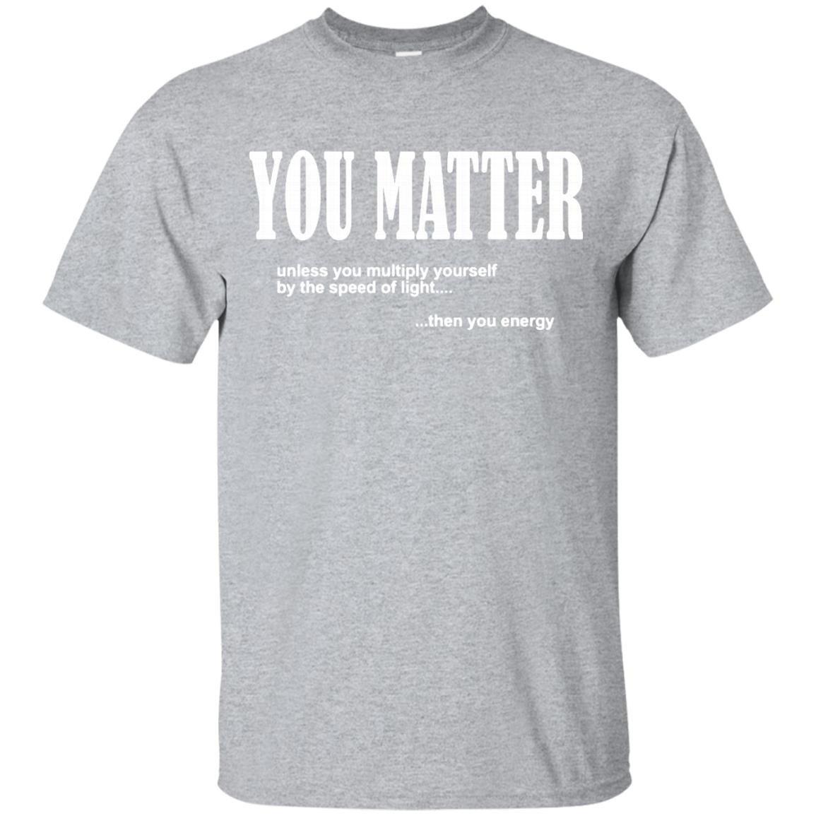 You Matter You Energy Tshirt
